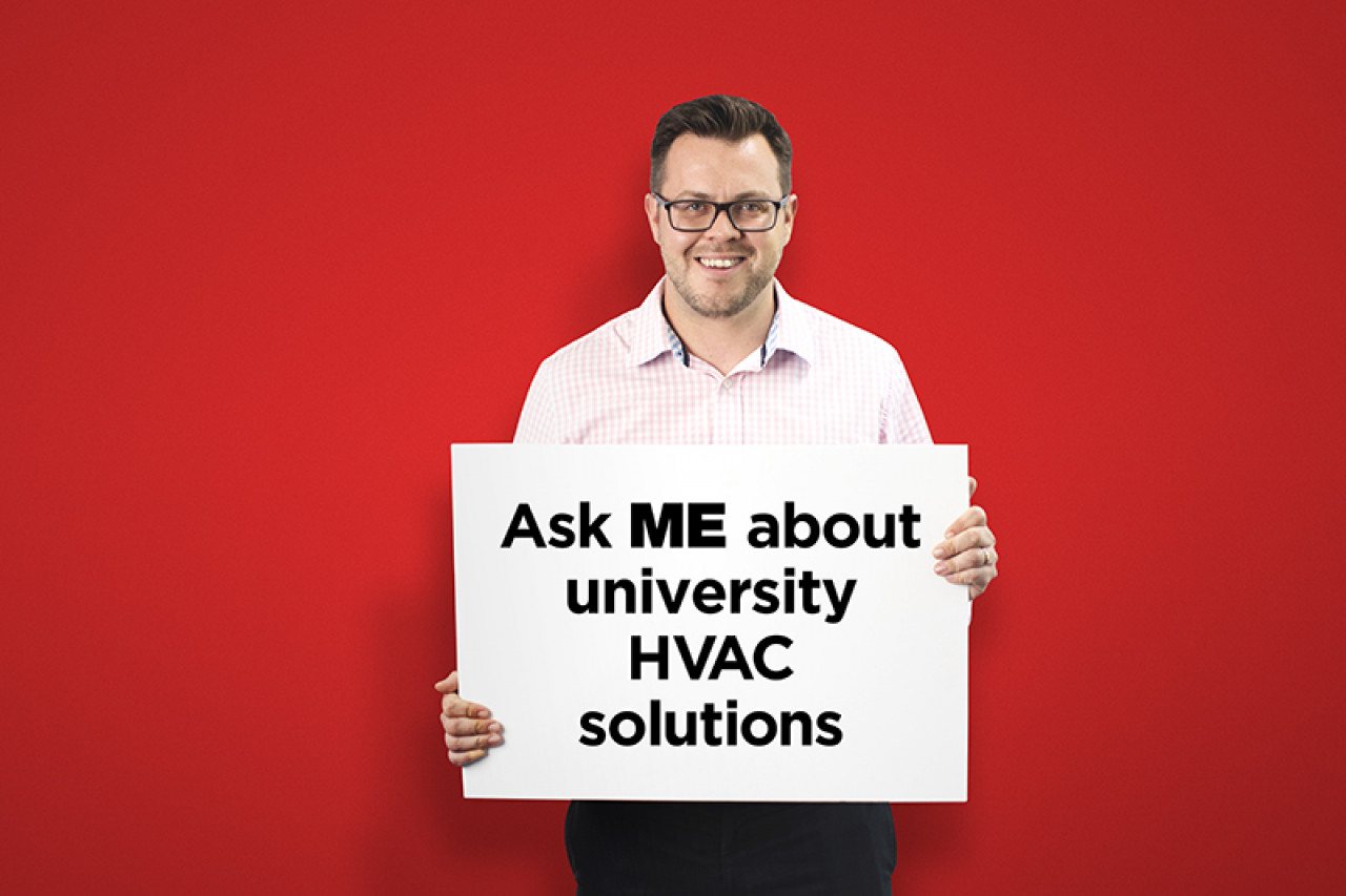 ASK ME about university HVAC solutions